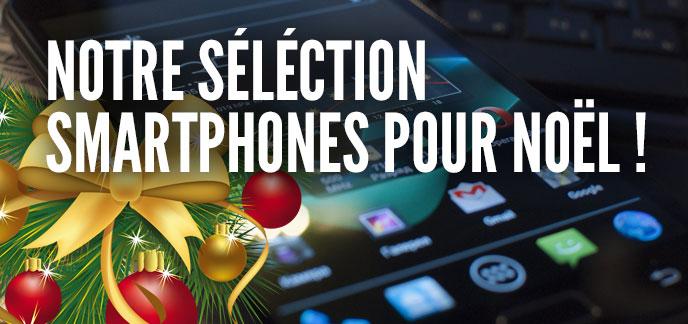 Sélection smartphones de Noël : pour la photo, des phablettes, pour les jeux et du solide !